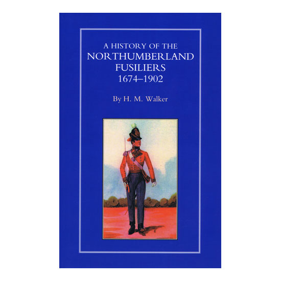 History Northumberland Fusiliers 1674-1902, by H M Walker