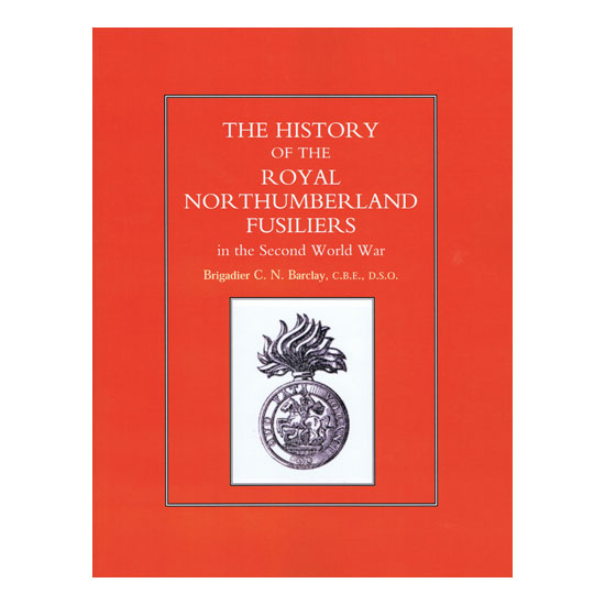 History Of The Royal Northumberland Fusiliers, by Brigadier C N Barclay