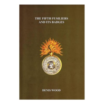 The Fifth Fusiliers And Its Badges, by Denis Wood